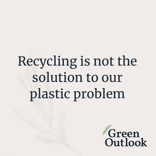 Recycling is not the solution to our plastic problem